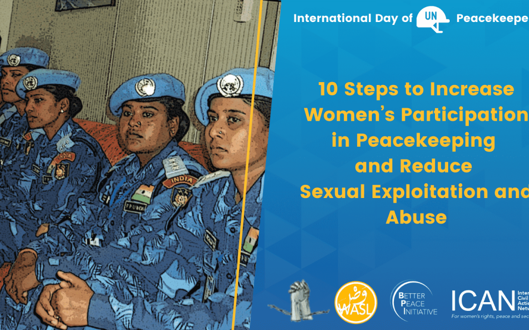 ICAN Celebrates International Day of UN Peacekeepers with 10 Steps to Increase Women's Participation in Peacekeeping